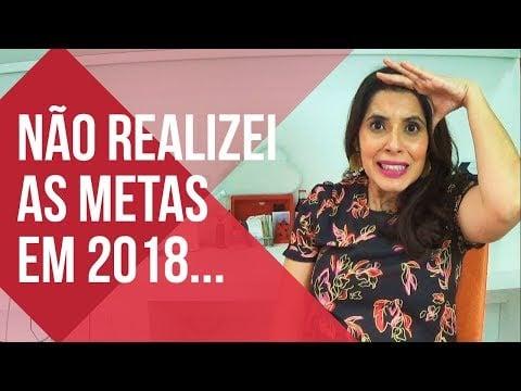 Não consegui REALIZAR as METAS em 2018… 😫E AGORA?