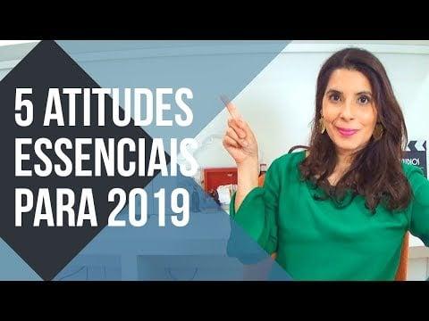🙋5 ATITUDES essenciais para um 2019 de SUCESSO!