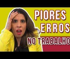 PIORES ERROS no TRABALHO: 5 ERROS no mercado de trabalho – e como CORRIGIR! 😉