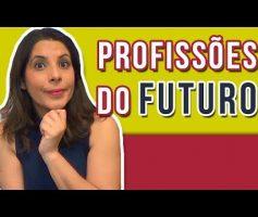 PROFISSÕES DO FUTURO: O que será exigido dos profissionais no mercado de trabalho do futuro?