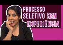 PROCESSO SELETIVO SEM EXPERIÊNCIA: Passo a Passo para se Preparar e Conseguir um Emprego✔️