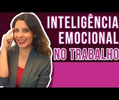 INTELIGENCIA EMOCIONAL NO TRABALHO – Como reconhecer e usar suas emoções na sua vida profissional